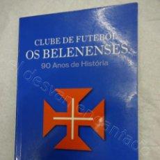 Coleccionismo deportivo: CLUBE FUTEBOL OS BELENENSES. 90 ANOS DE HISTORIA. 366 PÁG. NOVIEMBRE 2009. FUTEBOL PORTUGUES. Lote 209330482