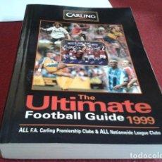 Coleccionismo deportivo: LIBRO GUIA PREMIER LEAGE THE ULTIMATE FOOTBALL GUIDE 1999 (SKY SPORTS) CARLING 655 PAGINAS. Lote 209846565
