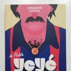 Coleccionismo deportivo: LA PELOTA YEYE. MODERNIDAD Y REBELDIA EN EL FUTBOL ESPAÑOL 1965-1973 - FERNANDO CUESTA. Lote 209983790