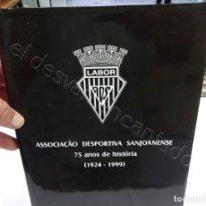 Colecionismo desportivo: ASSOCIAÇAO DESPORTIVA SANJOANENSE. 75 ANOS DE HISTORIA (1924-1999). 304 PÁG.. Lote 210019670