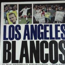 Coleccionismo deportivo: LOS ÁNGELES BLANCOS. EL REAL MADRID Y EL NUEVO FÚTBOL (BARCELONA, 2004). Lote 210237102