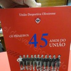 Coleccionismo deportivo: UNIAO DESPORTIVA OLIVEIRENSE. OS PRIMEIROS 45 ANOS DO UNIAO. 1500 EXEM. ANO 2011. 508 PÁG.. Lote 210307786