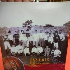 Coleccionismo deportivo: CASCAIS. AQUI NASCEU O FUTEBOL EM PORTUGAL. 1888/1928. 160 PÁGI. ANO 2004. Lote 210308085
