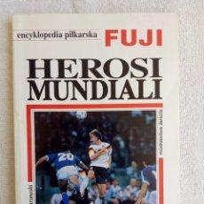 "Coleccionismo deportivo: ENCYKLOPEDIA PILKARSKA FUJI. ""HEROSI MUNDIALI"".. Lote 212551596"