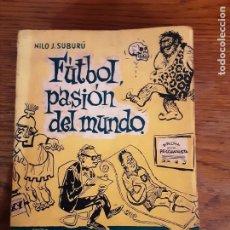 Coleccionismo deportivo: LIBRO FUTBOL PASIÓN DEL MUNDO NILO J. SABURÚ 1963. Lote 213364237
