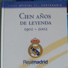 Coleccionismo deportivo: LIBRO CIEN AÑOS DE LEYENDA 1902-2002. REAL MADRID - LIBRO OFICIAL CENTENARIO - ED. EVEREST, AÑO 2002. Lote 213499461