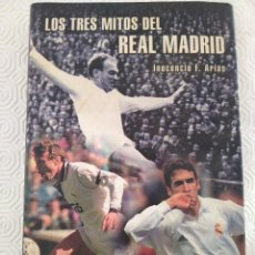 Coleccionismo deportivo: LOS TRES MITOS DEL REAL MADRID. INOCENCIO F. ARIAS. PLAZA Y JANES, 1ª EDICION 2002. TAPA DURA CON SO. Lote 213791581