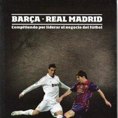 Coleccionismo deportivo: BARÇA-REAL MADRID. COMPITIENDO POR LIDERAR EL NEGOCIO DEL FÚTBOL. Lote 214460980