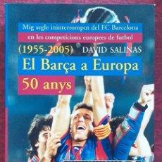 Coleccionismo deportivo: EL BARÇA A EUROPA. 50 ANYS 1955–2005. DAVID SALINAS. METEORA 2005. 1ª EDICIÓ! F.C.BARCELONA.. Lote 214712668