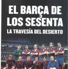Coleccionismo deportivo: BARÇA: LIBRO EL BARÇA DE LOS SESENTA. LA TRAVESÍA DEL DESIERTO. Lote 215285470