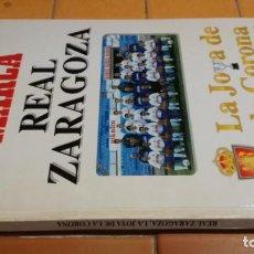Coleccionismo deportivo: MARCA - REAL ZARAGOZA - LA JOYA DE LA CORONA - ARAGON FUTBOL B000. Lote 215455496