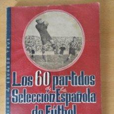 Coleccionismo deportivo: ANTIGUO LIBRO LOS 60 PARTIDOS DE LA SELECCION ESPAÑOLA DE FUTBOL FIELPEÑA 1941. Lote 215914042