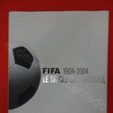 Coleccionismo deportivo: FIFA 1904-2004 LE SIÉCLE DU FOOTBALL. LIBRO ORIGINAL FRANCÉS. LUJO. Lote 217359438