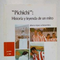 Coleccionismo deportivo: PICHICHI, HISTORIA Y LEYENDA DE UN MITO (ALBERTO LÓPEZ ECHEVARRIETA, 1992) ATHLETIC CLUB DE BILBAO. Lote 217507126