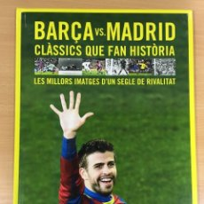 Coleccionismo deportivo: LIBRO DE FÚTBOL - CLÁSICO BARÇA VS REAL MADRID - CLÀSSICS QUE FAN HISTÒRIA. EL MUNDO DEPORTIVO, 2011. Lote 218249843