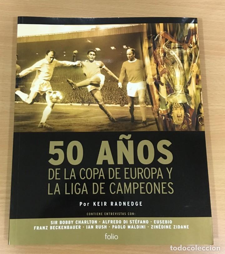 LIBRO DE FÚTBOL - 50 AÑOS DE LA COPA DE EUROPA Y LIGA DE CAMPEONES. EDICIONES FOLIO, 2006 (Coleccionismo Deportivo - Libros de Fútbol)