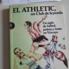 Coleccionismo deportivo: LIBRO ATHLETIC DE BILBAO UN SIGLO DE FÚTBOL, PELOTA Y REMO EN VIZCAYA. Lote 218578891