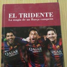 Coleccionismo deportivo: EL TRIDENTE, LA MAGIA DE UN BARSA CAMPEÓN, LIBRO OFICIAL. Lote 218697768