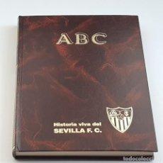 Coleccionismo deportivo: HISTORIA VIVA DEL SEVILLA F.C., ABC, 1991, COMPLETO, MUY BUEN ESTADO. Lote 220599008