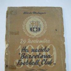 Coleccionismo deportivo: FC BARCELONA-29 DE NOVIEMBRE-HA NACIDO BARCELONA FOOTBALL CLUB-ALBERTO MALUQUER-VER FOTOS-(K-696). Lote 221151827