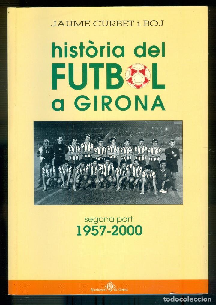NUMULITE L0109 HISTÒRIA DEL FUTBOL A GIRONA JAUME CRUSET I BOJ SEGONA PART 1957 2000 GERONA (Coleccionismo Deportivo - Libros de Fútbol)