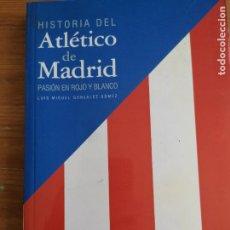 Coleccionismo deportivo: HISTORIA DEL ATLÉTICO DE MADRID. PASIÓN EN ROJO Y BLANCO. LUIS MIGUEL GONZÁLEZ GÓMEZ. 2003 EVEREST. Lote 221561011