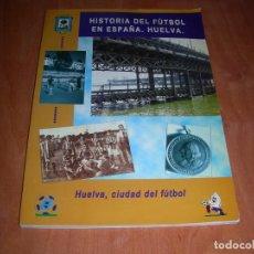 Coleccionismo deportivo: HISTORIA DEL FUTBOL EN ESPAÑA. HUELVA , ANTONIO J, MARTINEZ NAVARRO Y ANTONIO M. ZAMBRANO. Lote 221767611