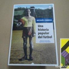 Coleccionismo deportivo: CORREIA, MICKAEL: UNA HISTORIA POPULAR DEL FÚTBOL (PRÓLOGO:CARLES VIÑAS. TRAD:IRENE ARAGÓN). Lote 221769986