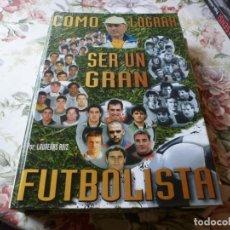 Coleccionismo deportivo: (LLL)-LIBRO CÓMO LOGRAR SER UN GRAN FUTBOLISTA-(LAUREANO RUIZ). Lote 221803183