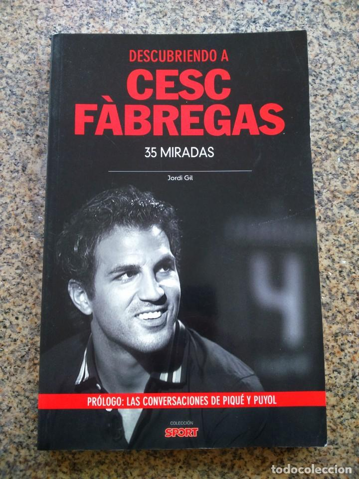 DESCUBRIENDO A CESC FABREGAS - 35 MIRADAS -- JORDI GIL -- COLECCION SPORT 2012 -- (Coleccionismo Deportivo - Libros de Fútbol)