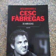 Coleccionismo deportivo: DESCUBRIENDO A CESC FABREGAS - 35 MIRADAS -- JORDI GIL -- COLECCION SPORT 2012 --. Lote 222104201