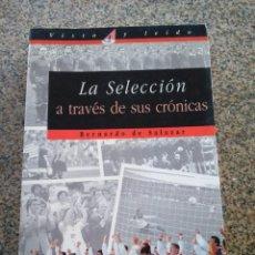 Coleccionismo deportivo: LA SELECCION A TRAVES DE SUS CRONICAS -- BERNARDO DE SALAZAR -- EL PAIS / AGUILAR 1996 --. Lote 222104401