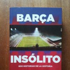 Coleccionismo deportivo: BARÇA INSOLITO, 800 HISTORIAS DE LA HISTORIA, MANUEL TOMAS, FREDERIC PORTA, ROCA EDITORIAL, 2017. Lote 222136170