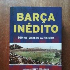 Coleccionismo deportivo: BARÇA INEDITO, 800 HISTORIAS DE LA HISTORIA, MANUEL TOMAS, FREDERIC PORTA, ROCA EDITORIAL, 2016. Lote 222136383