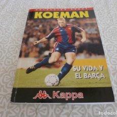 Coleccionismo deportivo: (LLL) LIBRO-KOEMAN SU VIDA Y EL BARÇA. Lote 222142871
