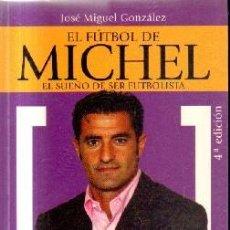 Coleccionismo deportivo: EL FUTBOL DE MICHEL. EL SUEÑO DE SER FUTBOLISTA. GONZALEZ, JOSE MIGUEL. A-DEP-807. Lote 222317742