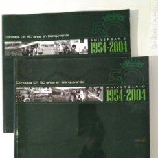 Coleccionismo deportivo: CÓRDOBA CF : 50 AÑOS EN BLANQUIVERDE 1954-2004 / RAFAEL ARANDA TAMAYO, JOSÉ CAÑADILLAS RICO. Lote 222337592