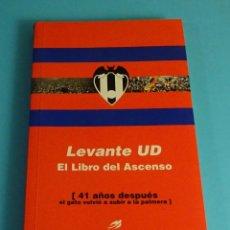 Coleccionismo deportivo: LEVANTE UD, EL LIBRO DEL ASCENSO. 41 AÑOS DESPUÉS EL GATO SUBIO A LA PALMERA. F. BENS/J. V. MIRALLES. Lote 222342528