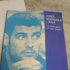 Coleccionismo deportivo: PRPM 39 JOSEP GUARDIOLA. LA MEVA GENT EL MEU FUTBOL.. Lote 222688815