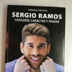 Coleccionismo deportivo: SERGIO RAMOS. CORAZÓN, CARÁCTER Y PASIÓN. ENRIQUE ORTEGO. Lote 223826702