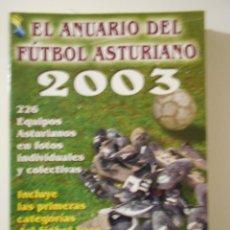 Coleccionismo deportivo: EL ANUARIO DEL FUTBOL ASTURIANO 2003. 226 EQUIPOS ASTURIANOS EN FOTOS INDIVIDUALES Y COLECTIVAS. IN. Lote 225340137