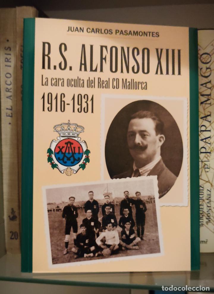 Coleccionismo deportivo: R. S. ALFONSO XIII 1916-1931. LA CARA OCULTA DEL RCD MALLORCA - Juan Carlos Pasamontes - 2005 - Foto 2 - 226365933