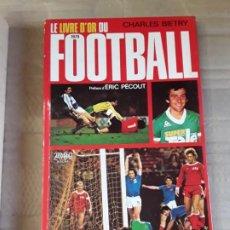 Coleccionismo deportivo: 1979, SIN ABRIR. LE LIVRE D'OR DU FOOTBALL POR CHARLES BIETRY. REPORTAJES DE: CRUYFF, PLATINI, ETC.. Lote 226437750