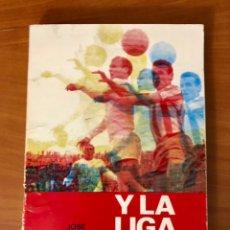 Coleccionismo deportivo: Y LA LIGA SIGUE, JOSE MANUEL HERNANDEZ PERPIÑA, 3ª EDICION, AÑO 1977.. Lote 228357585