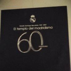 Coleccionismo deportivo: EL TEMPLO DEL MADRIDISMO 60 ANIVERSARIO ESTADIO SANTIAGO BERNABEU 1947-2007. ED EVEREST. Lote 231862210