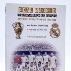 Coleccionismo deportivo: REAL MADRID. PENTACAMPEÓN DE EUROPA VOL 1. REYES DEL VIEJO CONTINENTE 1955-1958 (ARIZA GÁLVEZ). OFRT. Lote 236539155