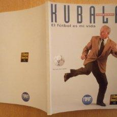 Coleccionismo deportivo: KUBALA - EL FÚTBOL ES MI VIDA - BIOGRAFÍA DE UN MITO - 1993. Lote 237059375