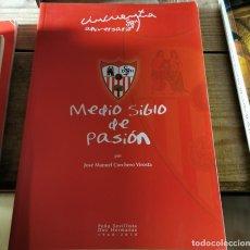 Coleccionismo deportivo: MEDIO SIGLO DE PASION, 50 ANIVERSARIO PEÑA SEVILLISTA DE DOS HERMANAS, 2010,220 PAGINAS. Lote 237273710