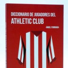 Colecionismo desportivo: DICCIONARIO DE JUGADORES DEL ATHLETIC CLUB (ÁNGEL ITURRIAGA) SINÍNDICE, 2017. OFRT ANTES 21,9E. Lote 237424590