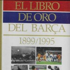 Coleccionismo deportivo: LIBRO DE ORO DEL BARÇA 1899, EDICION EL PERIODICO. EDICIONES PRIMERA PLANA, AÑO 1995. Lote 238390010